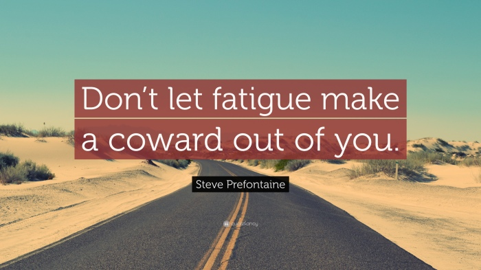 19063-Steve-Prefontaine-Quote-Don-t-let-fatigue-make-a-coward-out-of-you.jpg